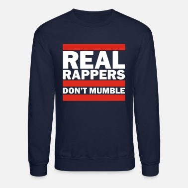 Rapper Real Rappers Don't Mumble - Old School Hip Hop Rap - Unisex Crewneck Sweatshirt