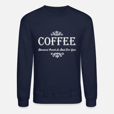 Coffee Coffee because is bad - Unisex Crewneck Sweatshirt