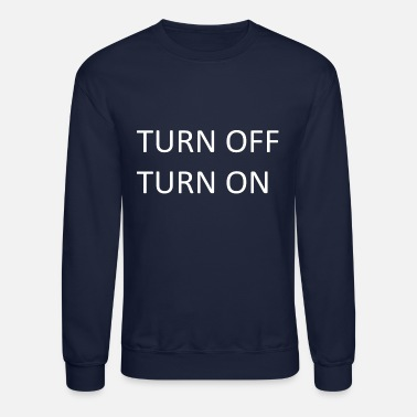 Turn On TURN OFF TURN ON - Unisex Crewneck Sweatshirt