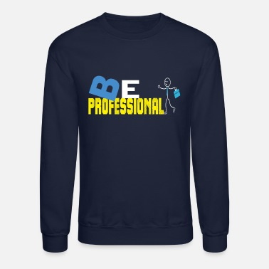 Professional Be professional - Crewneck Sweatshirt