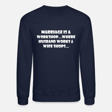 Marriage Marriage Is A Workshop Husband Works Wife Shop - Unisex Crewneck Sweatshirt