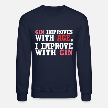 Gin Gin Improves With Age Improve With Gin - Unisex Crewneck Sweatshirt