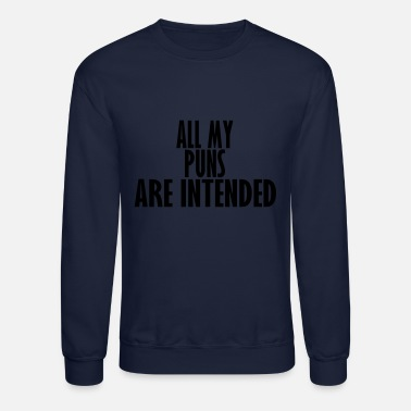 Puns all my puns are intended - Crewneck Sweatshirt