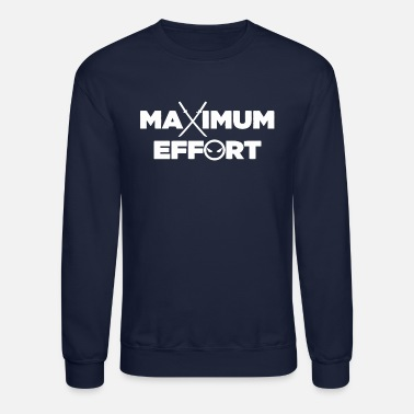 Maximum Maximum Effort - Unisex Crewneck Sweatshirt