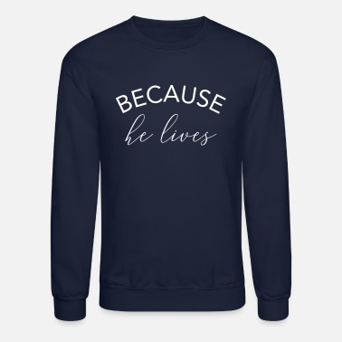 Modern Because he lives Christian Bible Verse Quote - Unisex Crewneck Sweatshirt