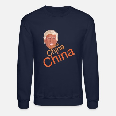 China Donald Trump - China, China, China - Unisex Crewneck Sweatshirt