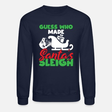 Party Guess Who Made Santa's Sleigh Christmas Welder - Unisex Crewneck Sweatshirt