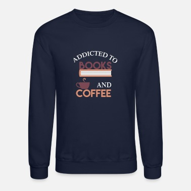 Book Books - Addicted to books and coffee - Unisex Crewneck Sweatshirt