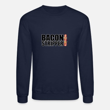 Bacon Stripper - Unisex Crewneck Sweatshirt
