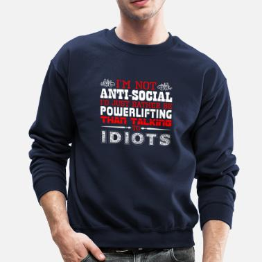 Powerlifting Im Not Antisocial Id Just Rather Be Powerlifting - Crewneck Sweatshirt