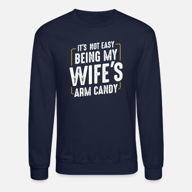 Open Its Not Easy Being My Wifes Arm Candy Funny - Unisex Crewneck Sweatshirt