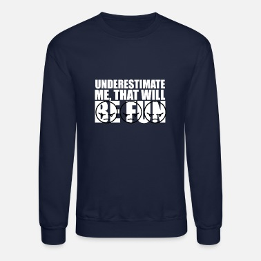 Fun underestimate me that will be fun - Unisex Crewneck Sweatshirt