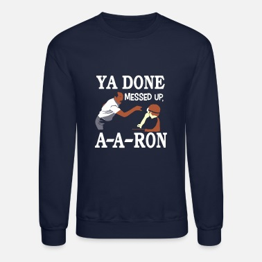 Up YA DONE MESSED UP A A RON T-SHIRT - Crewneck Sweatshirt