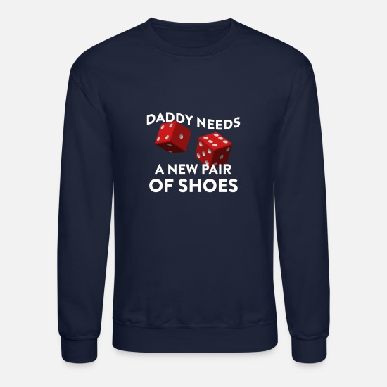 Shoes Hoodies & Sweatshirts - Daddy Needs A New Pair Of Shoes With Two Red Dice - Unisex Crewneck Sweatshirt navy