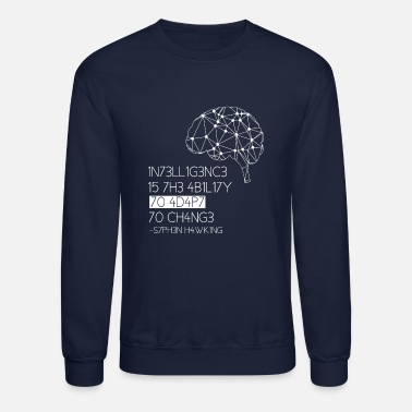 Intelligence Is The Ability To Adapt Intelligence Is The Ability To Adapt To Change - Crewneck Sweatshirt