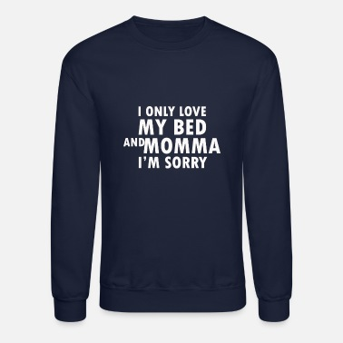 Bed I only love my bed and my mo - Unisex Crewneck Sweatshirt