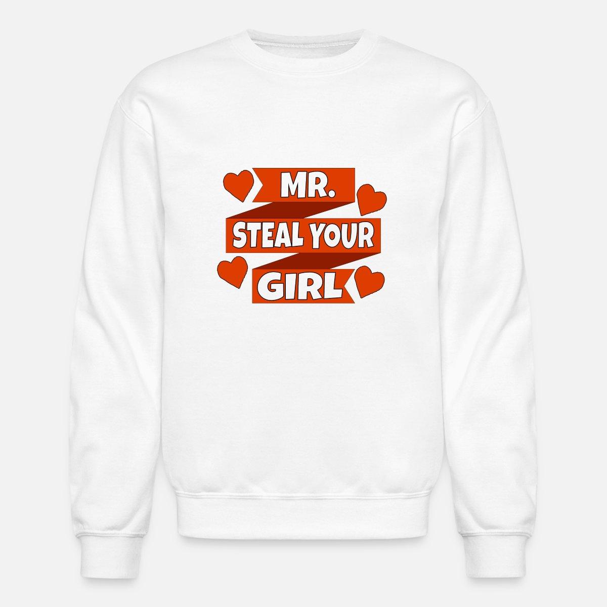1ec882337 Mr Steal Your Girl Cute Valentines Day Gift Unisex Crewneck Sweatshirt |  Spreadshirt