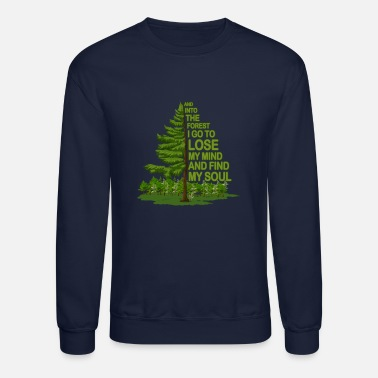 Lose And Into The Forest I Go Bold Letters Spruce Pine - Unisex Crewneck Sweatshirt
