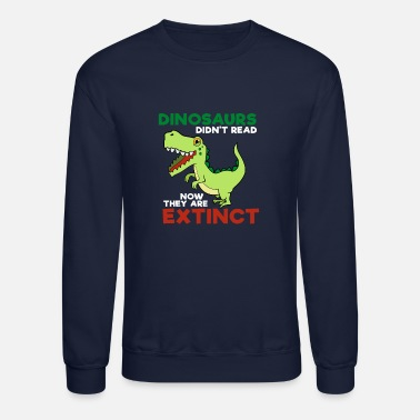 Read Vintage Dinosaurs Didn't Read Now They Are Extinct - Unisex Crewneck Sweatshirt