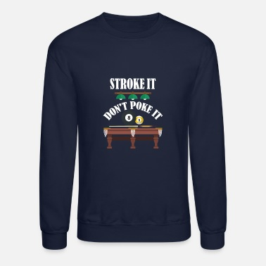 Stick stroke it dont poke it Funny Billiards Tshirt - Unisex Crewneck Sweatshirt