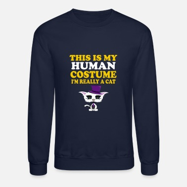 Really This is my Human Costume I m Really A Cat Hallowee - Unisex Crewneck Sweatshirt