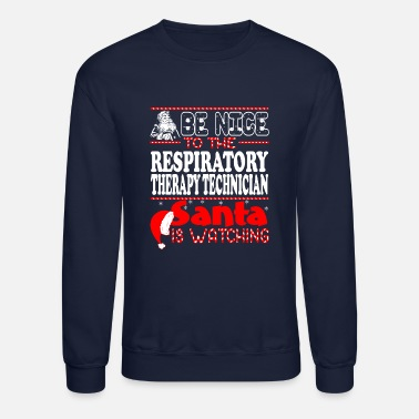 Therapy Be Nice To Respiratory Therapy Tech Santa Watching - Unisex Crewneck Sweatshirt
