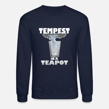 Tempest You know that's all a tempest in a teapot - Crewneck Sweatshirt
