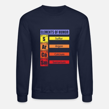 Sarcasm Sarcasm The elements of humor - Unisex Crewneck Sweatshirt