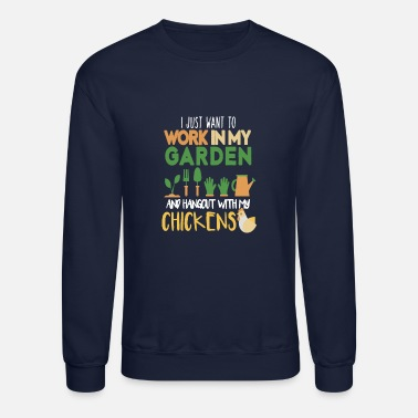 Garden I JUST WANT TO WORK IN MY GARDEN - Unisex Crewneck Sweatshirt