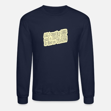 Blow All i want is a beer and a blow job - Crewneck Sweatshirt