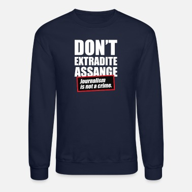 Don't Extradite Assange Journalism is not a Crime - Unisex Crewneck Sweatshirt