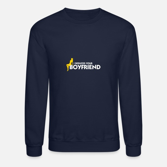 Seduce Hoodies & Sweatshirts - I Seduced Your Boyfriend! - Unisex Crewneck Sweatshirt navy