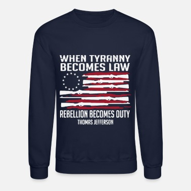 Tyranny Betsy Ross flag law rebellion Thomas Jefferson - Unisex Crewneck Sweatshirt