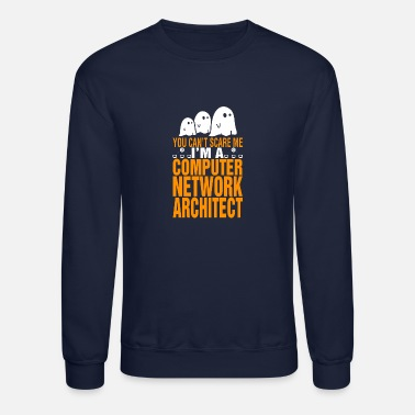 Computer Architect You Cant Scare Me Im Computer Network Architect - Unisex Crewneck Sweatshirt
