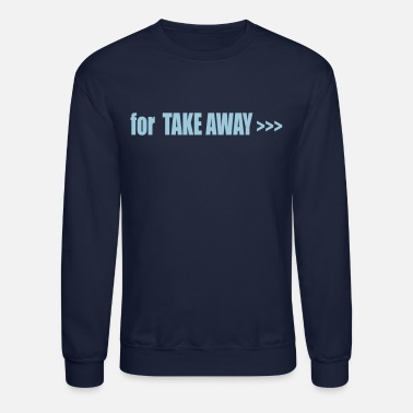 Take-away for TAKE AWAY - Unisex Crewneck Sweatshirt
