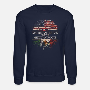 Mexican American grown with mexican roots, Mexico Flag - Unisex Crewneck Sweatshirt