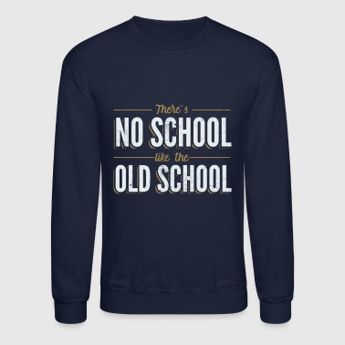There's No School Like the Old School - Crewneck Sweatshirt