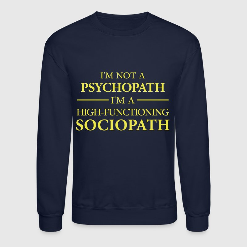 I'm not a Psychopath, I'm a High-functioning Socio - Crewneck Sweatshirt