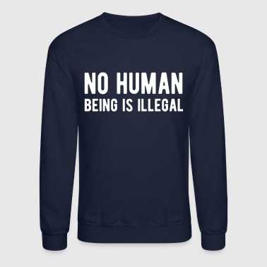 No Human Is Illegal - Equal Rights T Shirt - Crewneck Sweatshirt