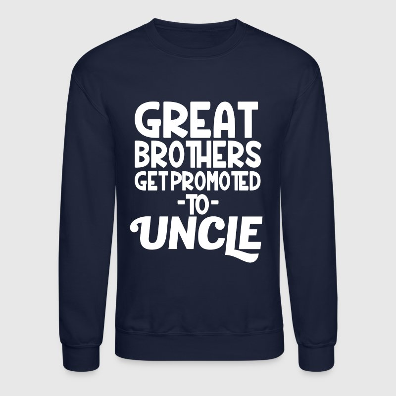 Great Brothers get Promoted to Uncle funny - Crewneck Sweatshirt