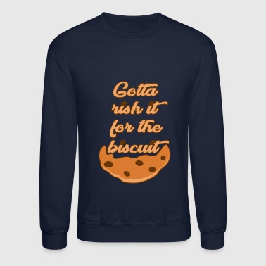 Risk it for the Biscuit - Crewneck Sweatshirt