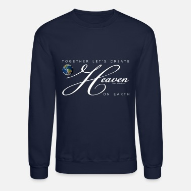 Together Let's Create Heaven On Earth, White - Unisex Crewneck Sweatshirt