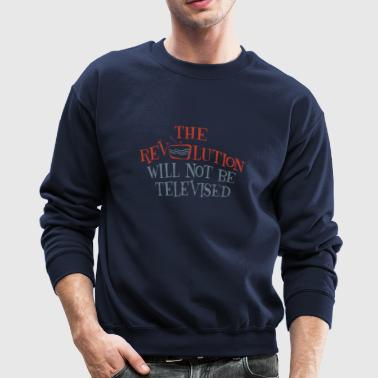 revolution will not be televised - Crewneck Sweatshirt