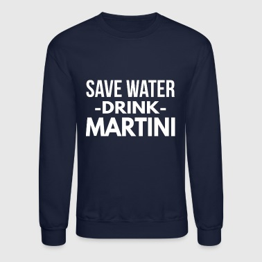 Save water drink Martini - Crewneck Sweatshirt