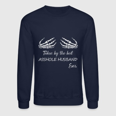 Husband Taken by the best Asshole Husband ever - Crewneck Sweatshirt
