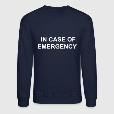 IN CASE OF EMERGENCY - Crewneck Sweatshirt