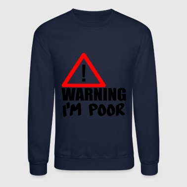warning poor - Crewneck Sweatshirt