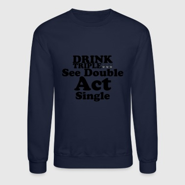 Triple Drink triple - Crewneck Sweatshirt