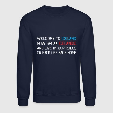 Welcome Iceland Speak Icelandic Live By Our Rules - Crewneck Sweatshirt