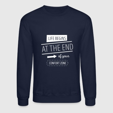 End Life begins at the end of your comfort zone - Crewneck Sweatshirt
